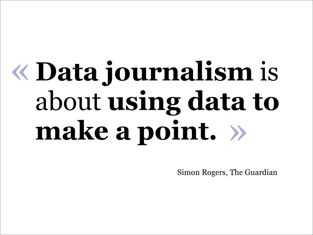 Data journalism is about using data to make a p...