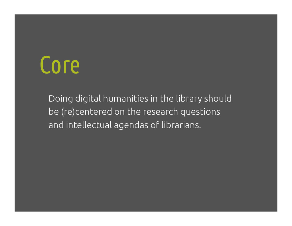 Core! Doing digital humanities in the library s...