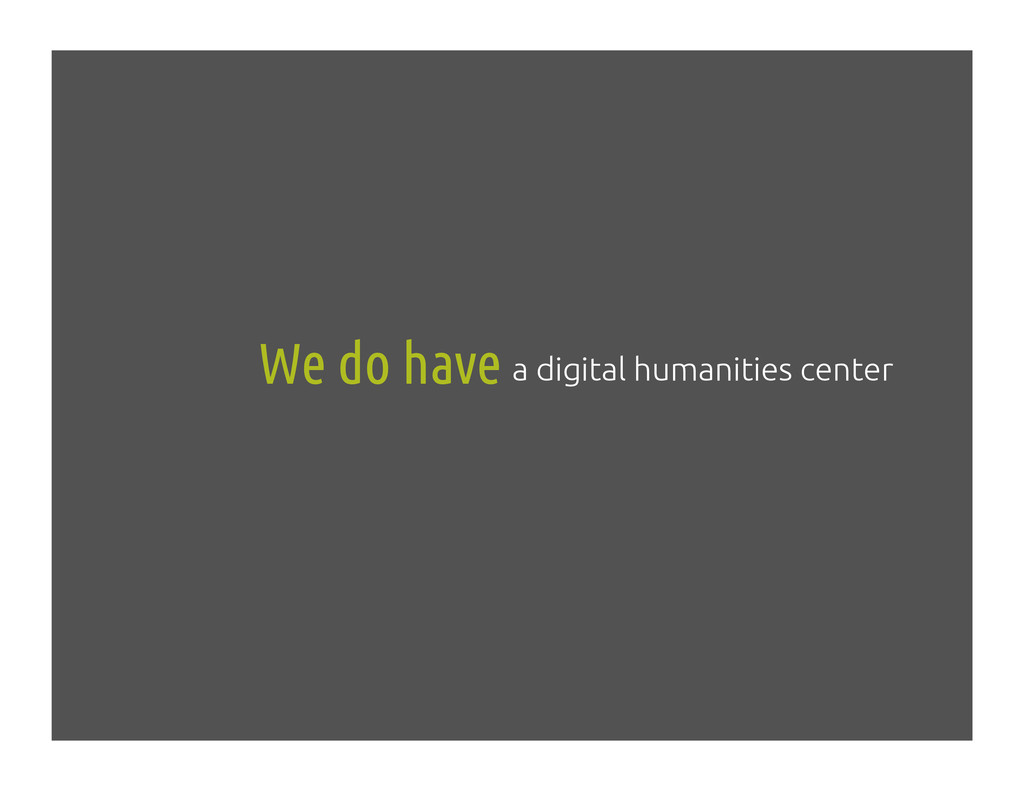 We do have!a digital humanities center!