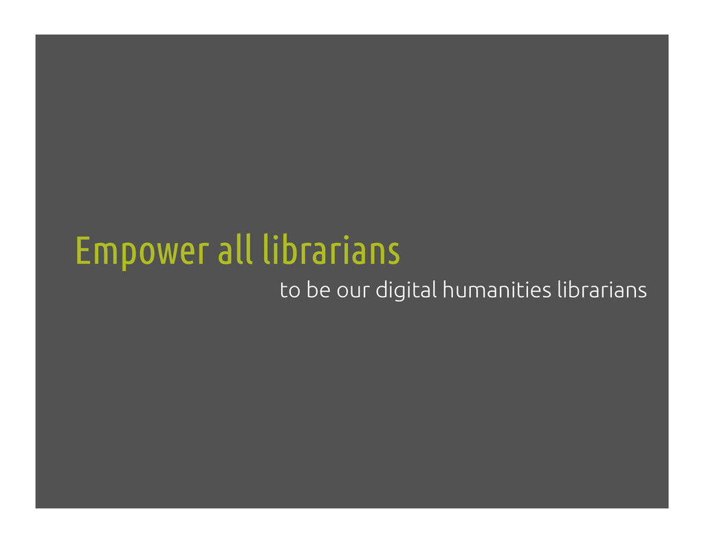 Empower all librarians! to be our digital human...