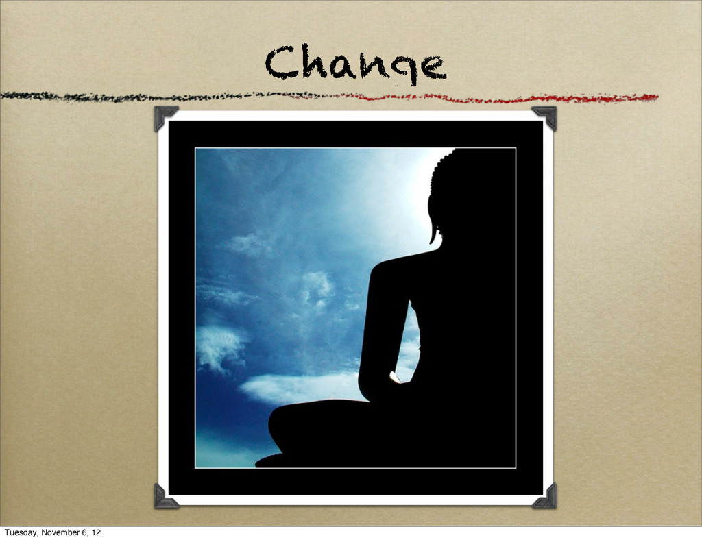 Change Tuesday, November 6, 12