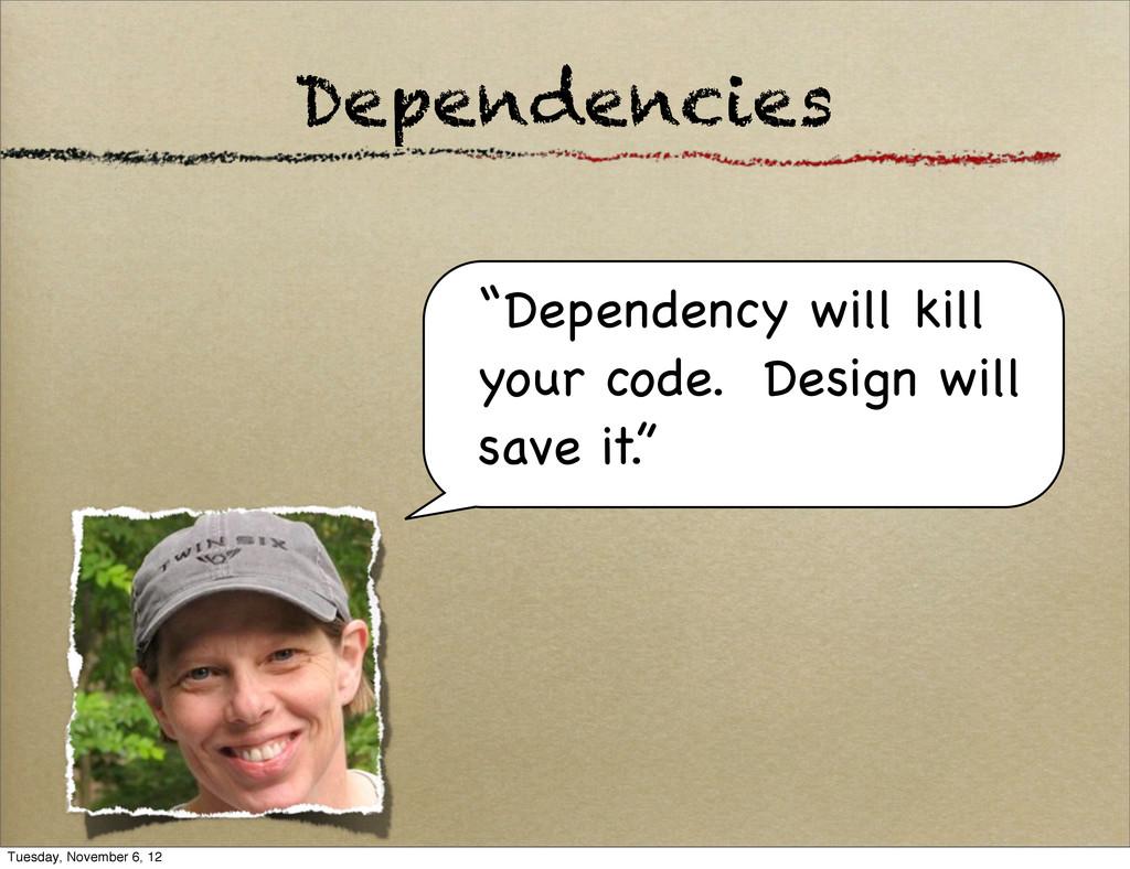 "Dependencies ""Dependency will kill your code. D..."