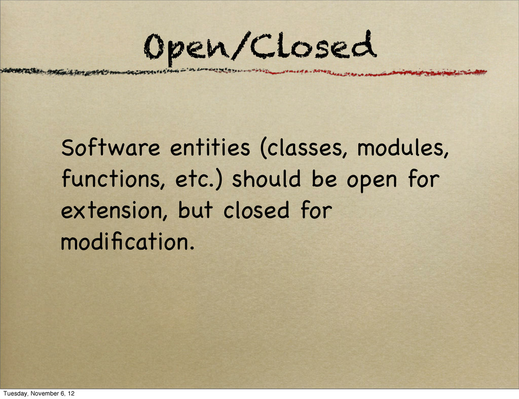 Open/Closed Software entities (classes, modules...