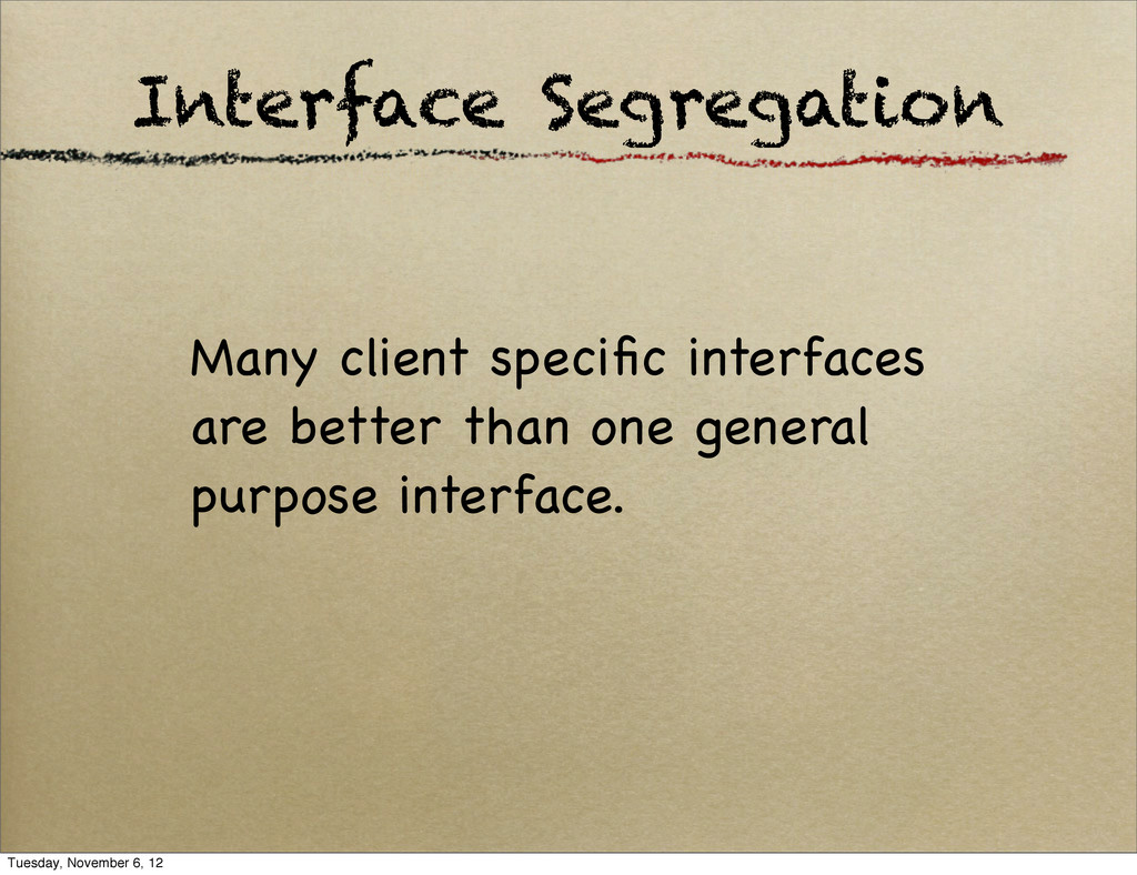 Interface Segregation Many client specific inter...