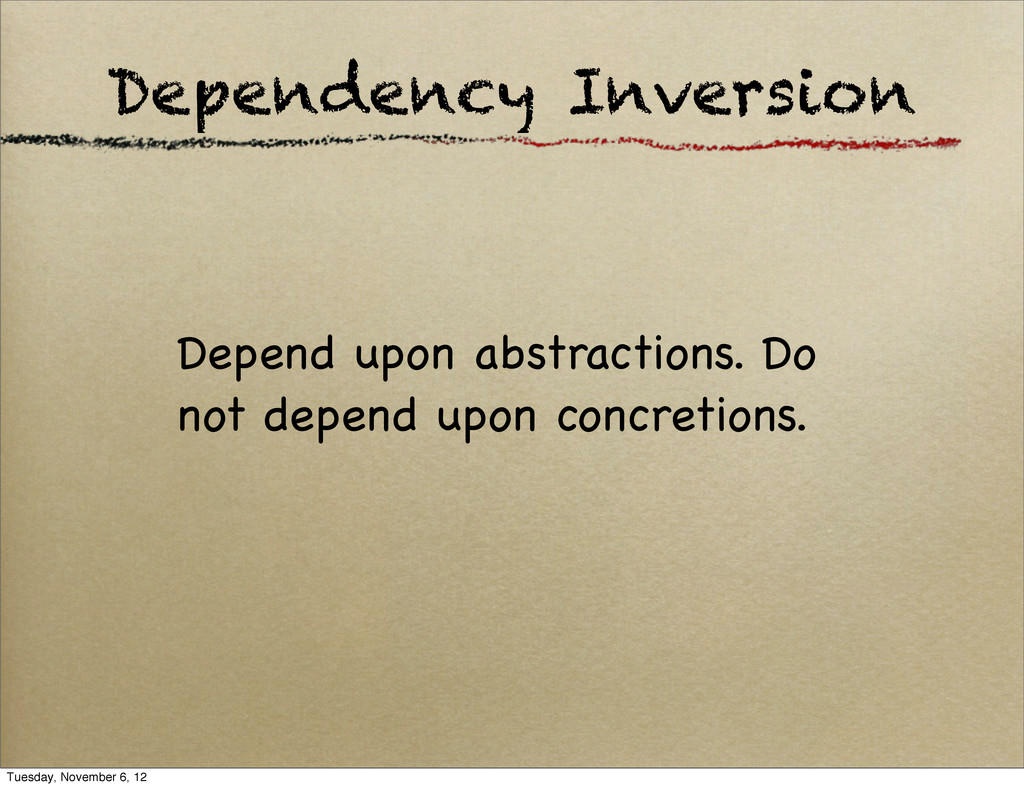Dependency Inversion Depend upon abstractions. ...