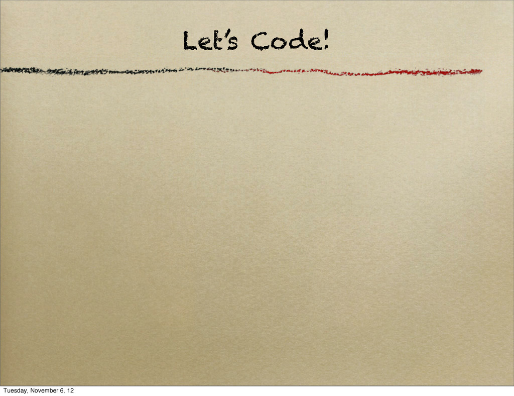 Let's Code! Tuesday, November 6, 12
