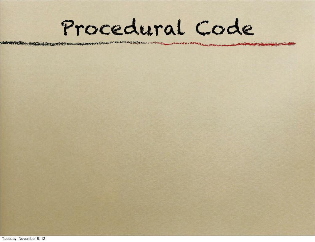 Procedural Code Tuesday, November 6, 12
