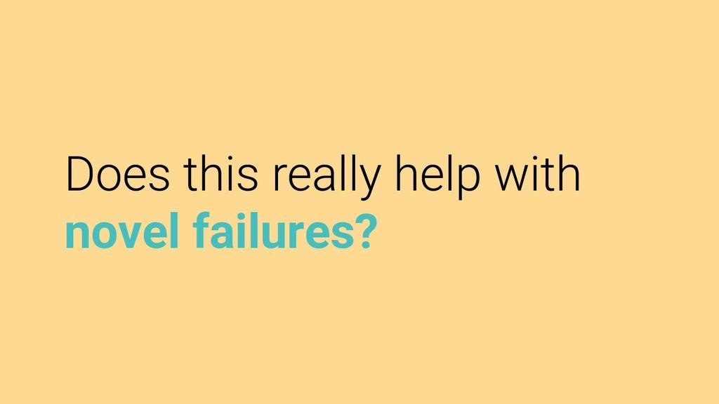 novel failures?