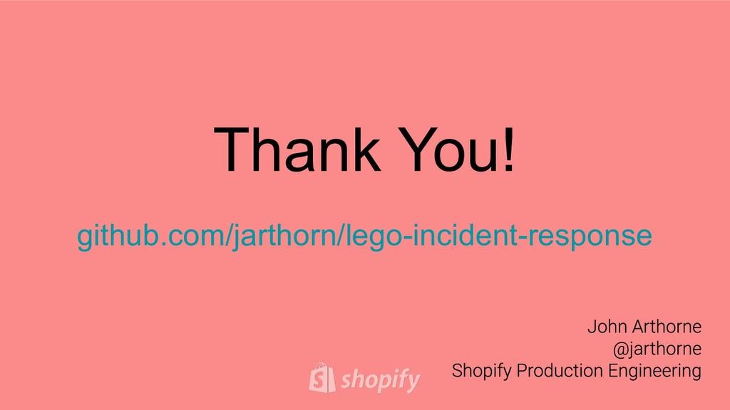 Thank You! github.com/jarthorn/lego-incident-re...
