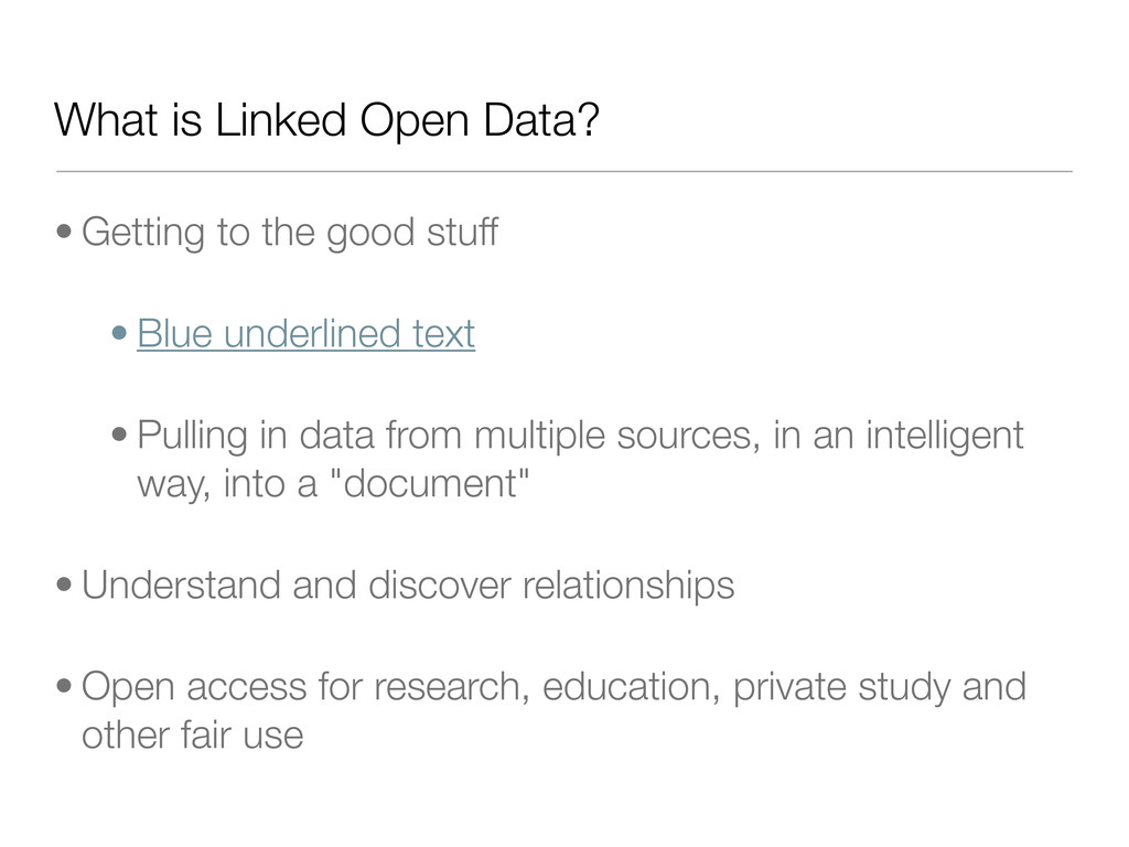 What is Linked Open Data? • Getting to the good...