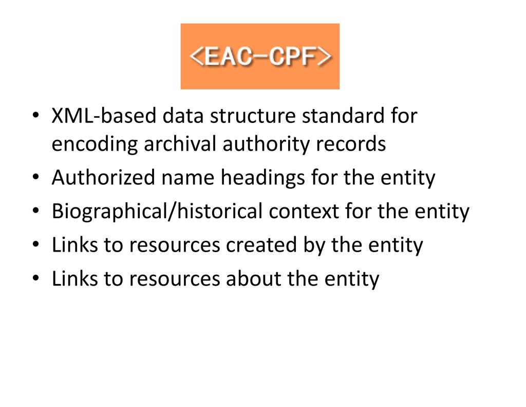 EAC CPF EACͲCPF • XMLͲbaseddatastructurestan...