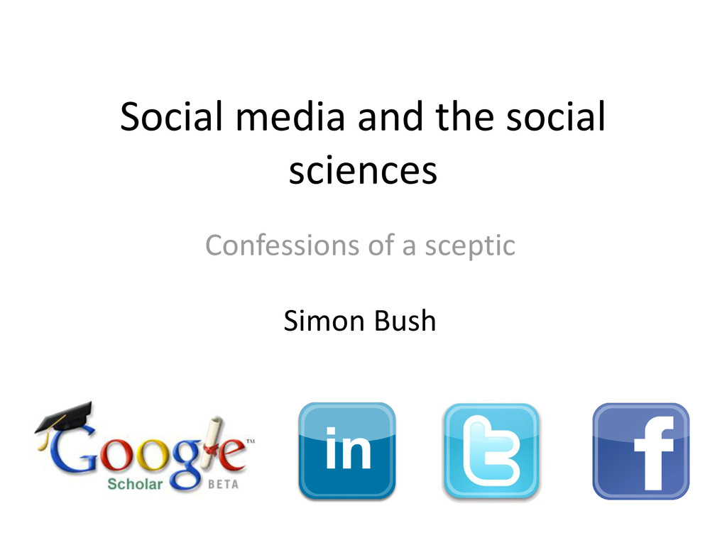 Social media and the social sciences Confession...