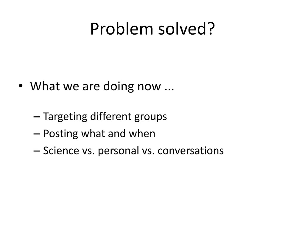 Problem solved? • What we are doing now ... – T...
