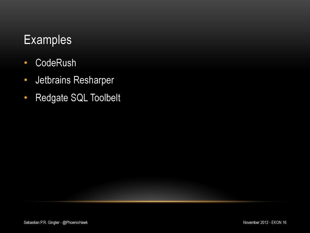 Examples • CodeRush • Jetbrains Resharper • ...