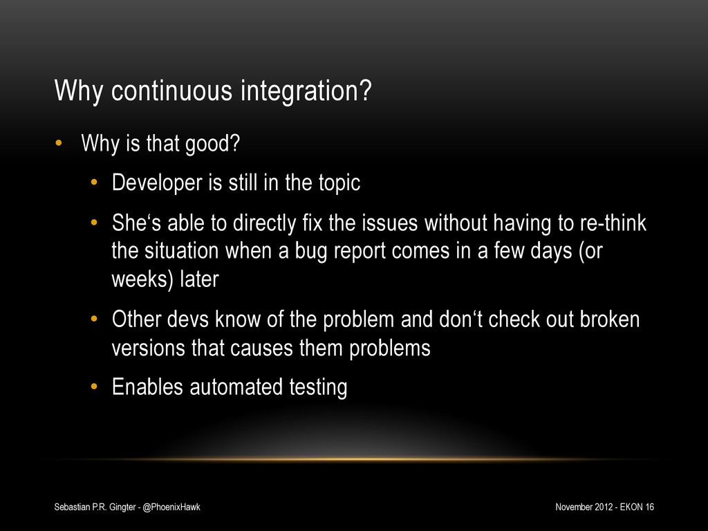 Why continuous integration? • Why is that good...
