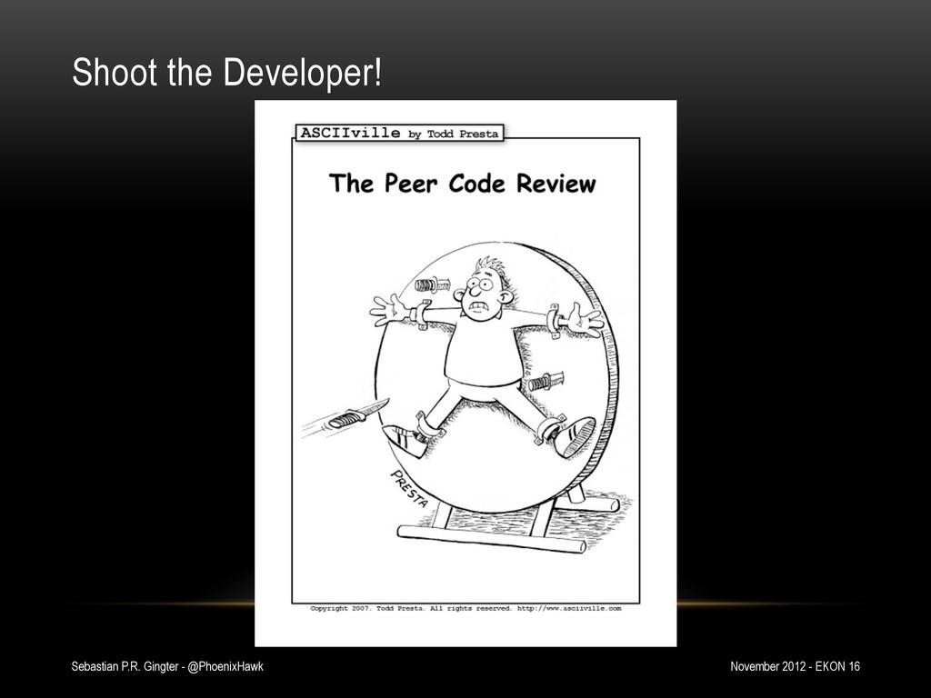 Shoot the Developer! November 2012 - EKON 16 Se...