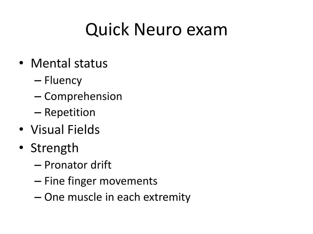 Quick Neuro exam • Mental status – Fluency – Co...