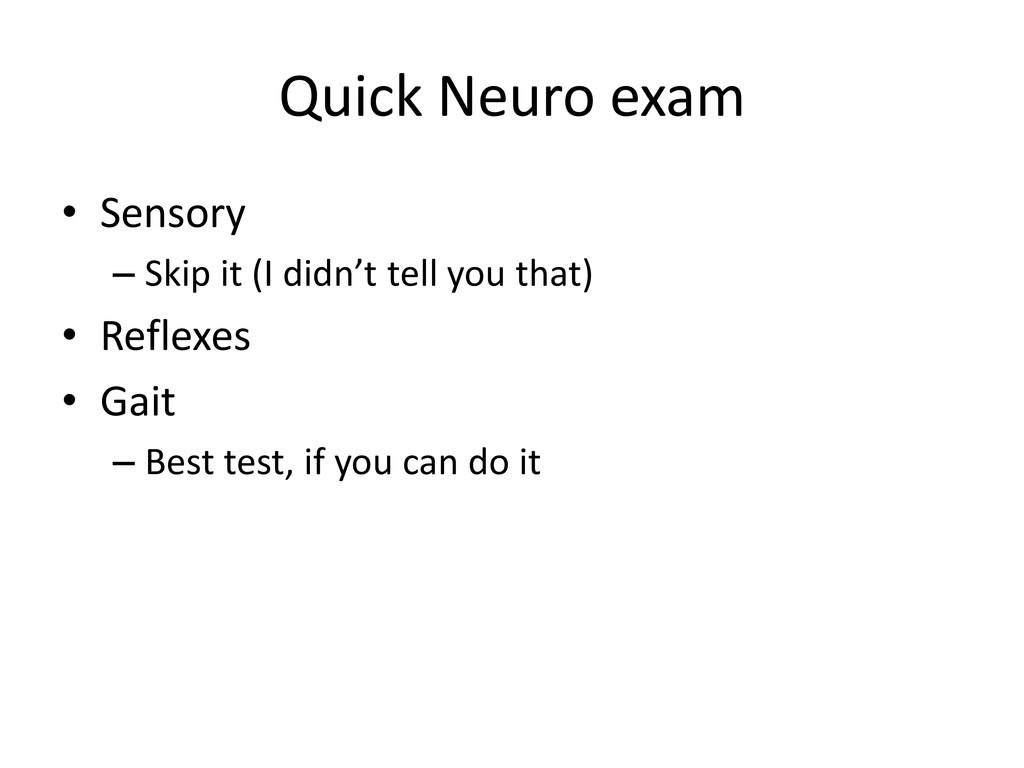 Quick Neuro exam • Sensory – Skip it (I didn't ...