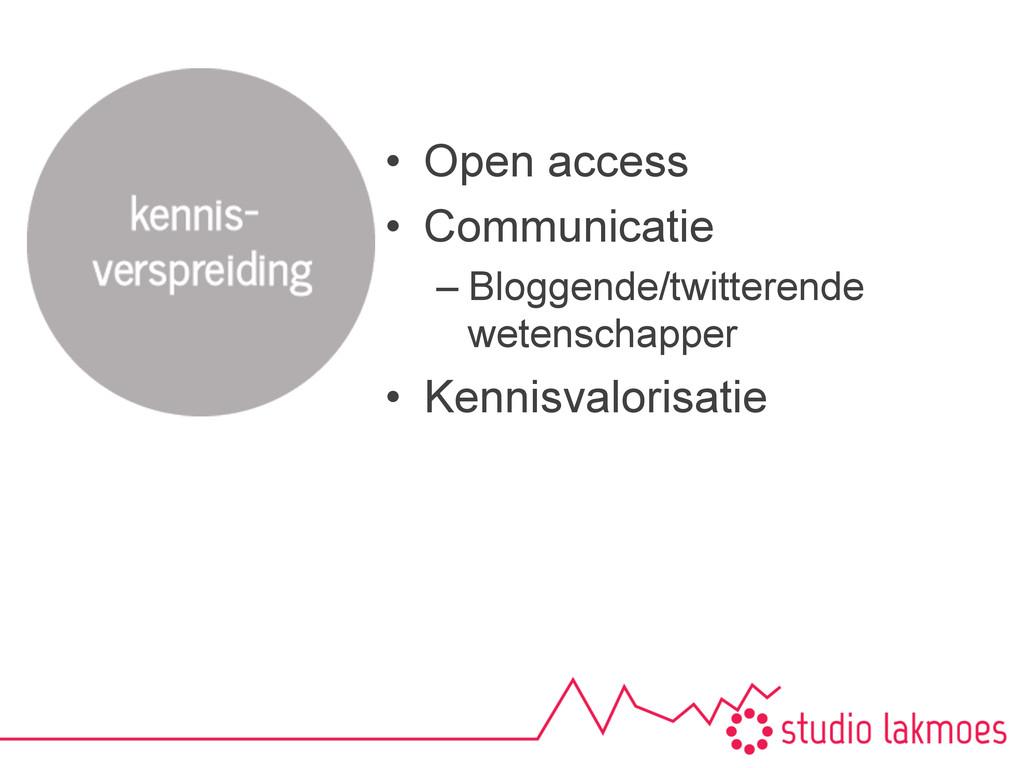 • Open access • Communicatie –Bloggende/twit...