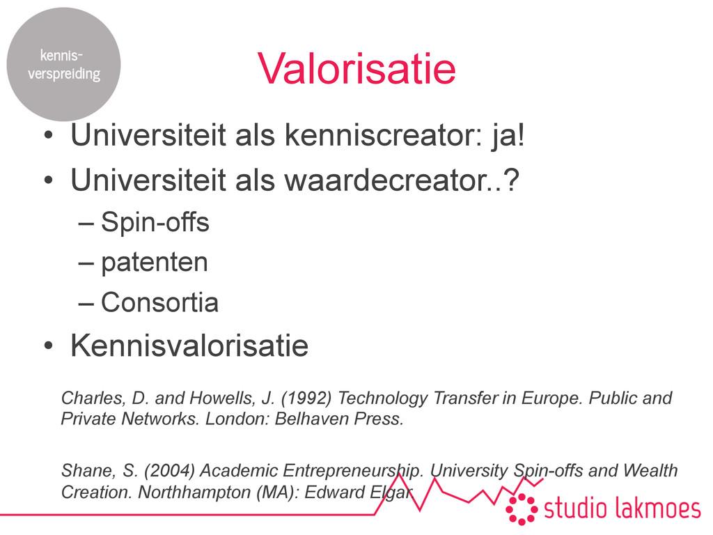 Valorisatie • Universiteit als kenniscreator: ...