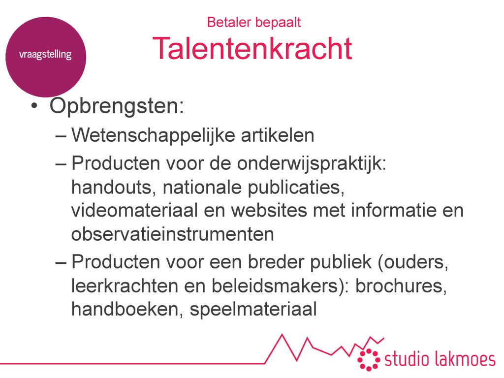 Talentenkracht • Opbrengsten: –Wetenschappeli...