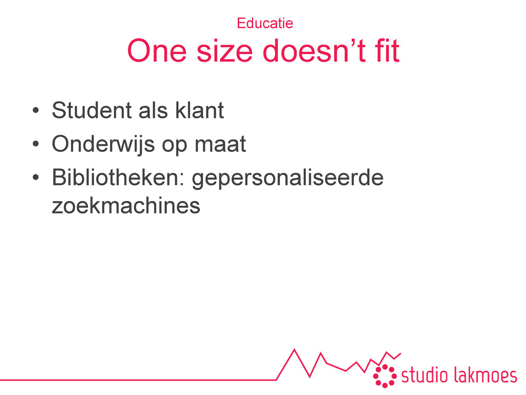 One size doesn't fit •  Student als klant •  On...