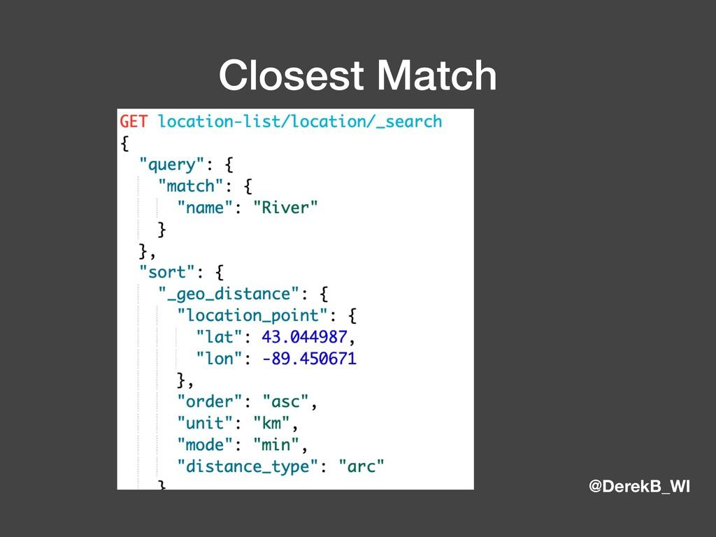 @DerekB_WI Closest Match