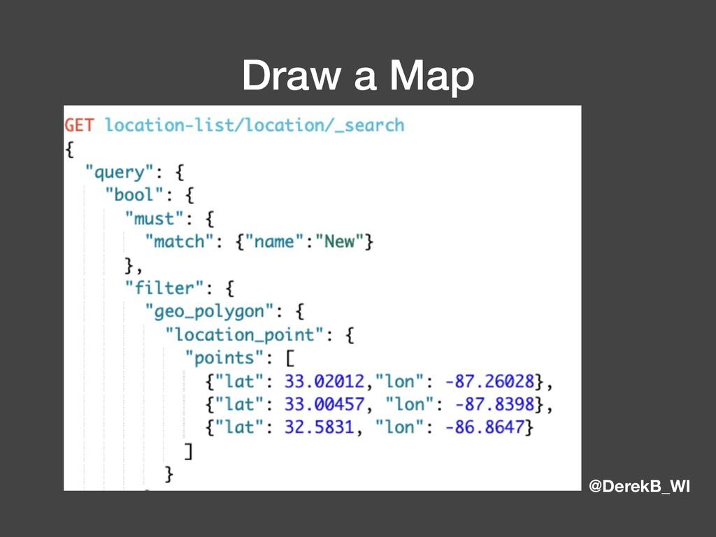 @DerekB_WI Draw a Map