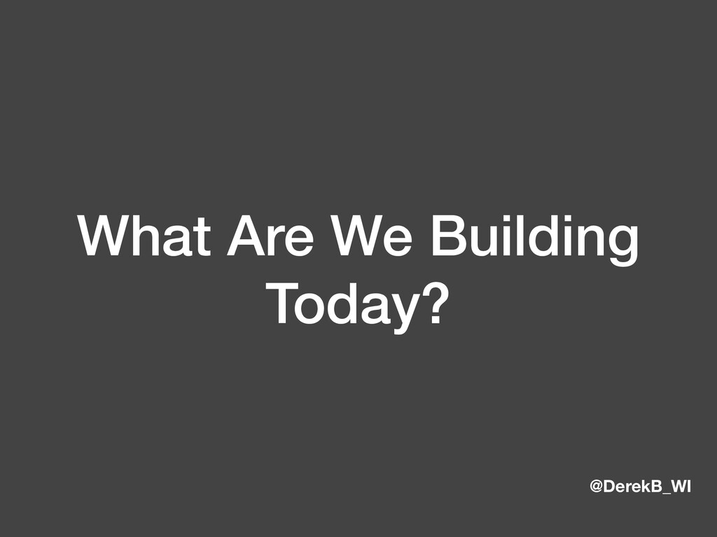 @DerekB_WI What Are We Building Today?