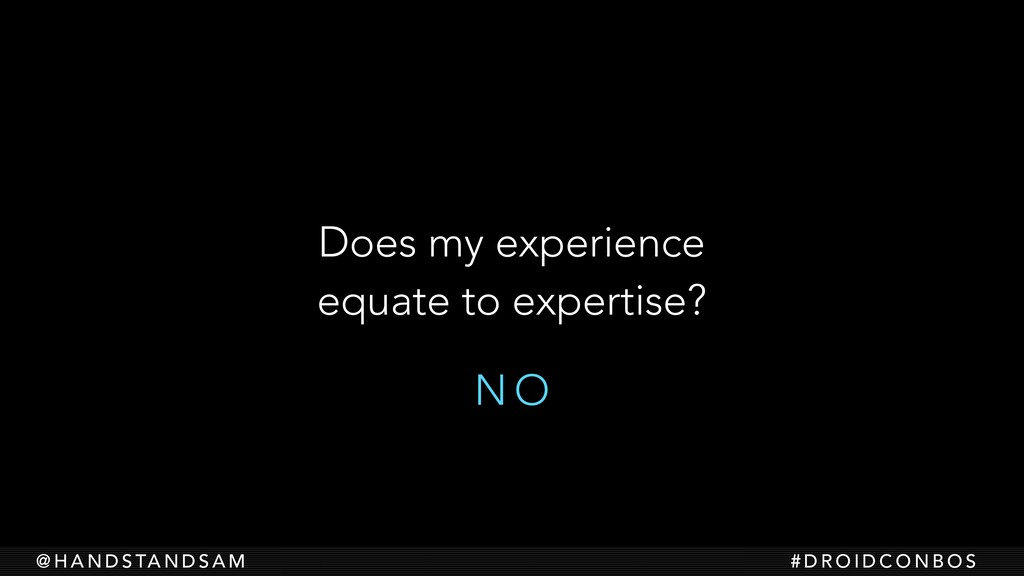N O Does my experience equate to expertise? @ H...