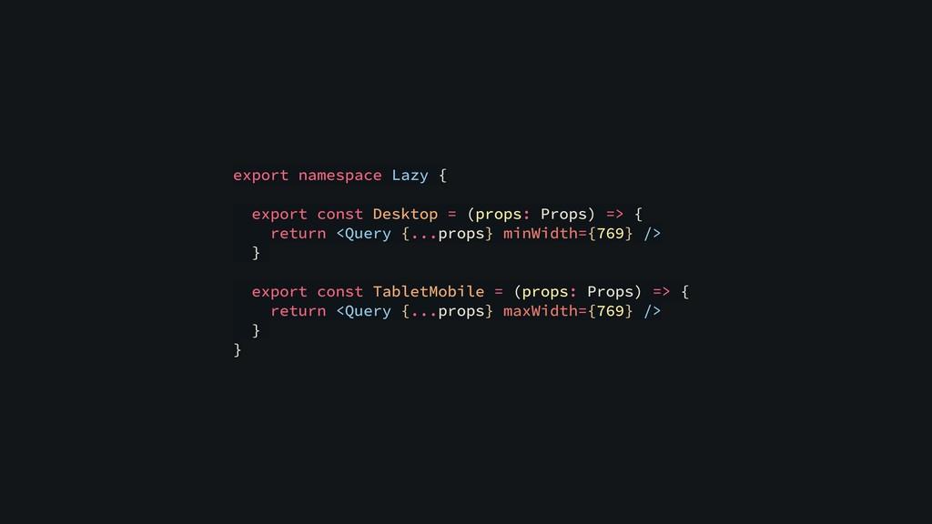 export namespace Lazy { export const Desktop = ...