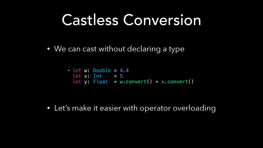 Castless Conversion • We can cast without decla...