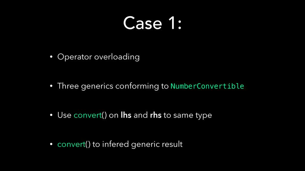 Case 1: • Operator overloading • Three generic...
