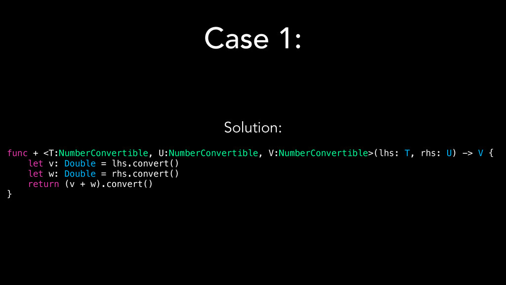 Case 1: Solution: func + <T:NumberConvertible, ...