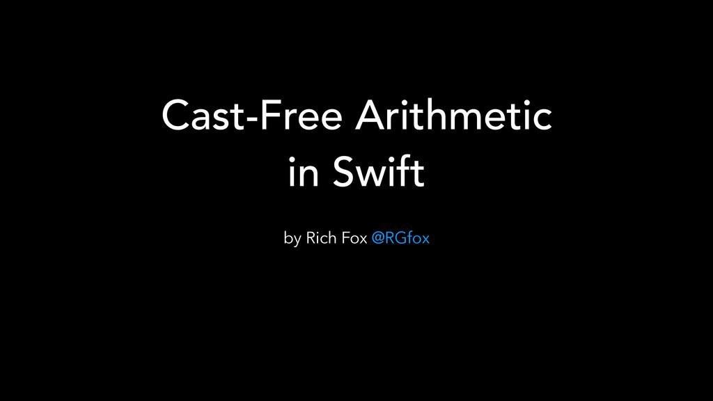 Cast-Free Arithmetic in Swift by Rich Fox @RGfox