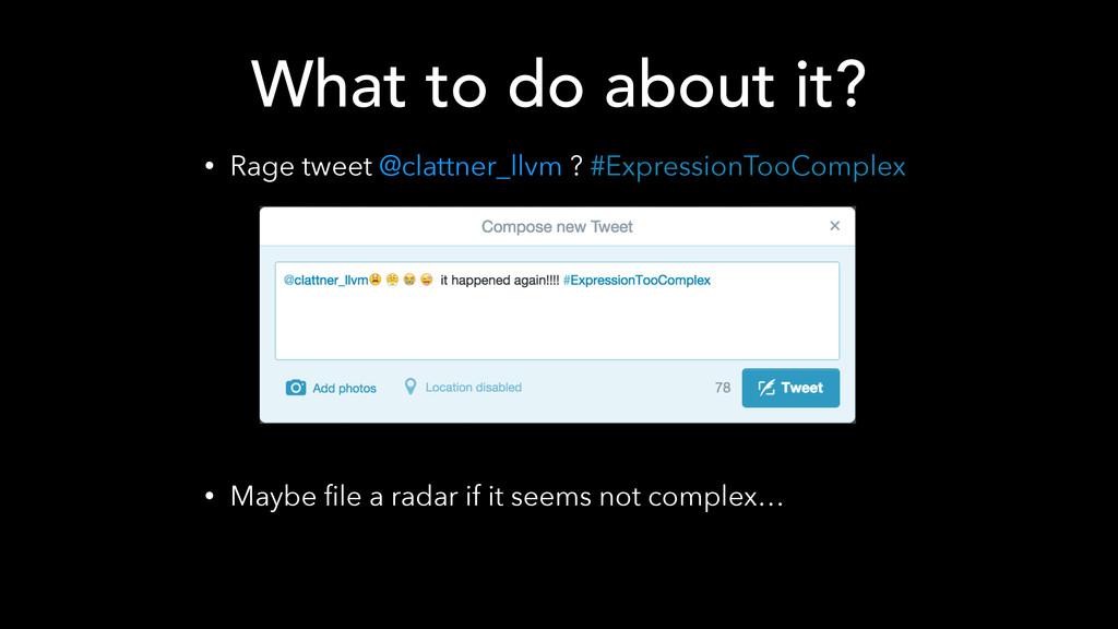 What to do about it? • Rage tweet @clattner_llv...