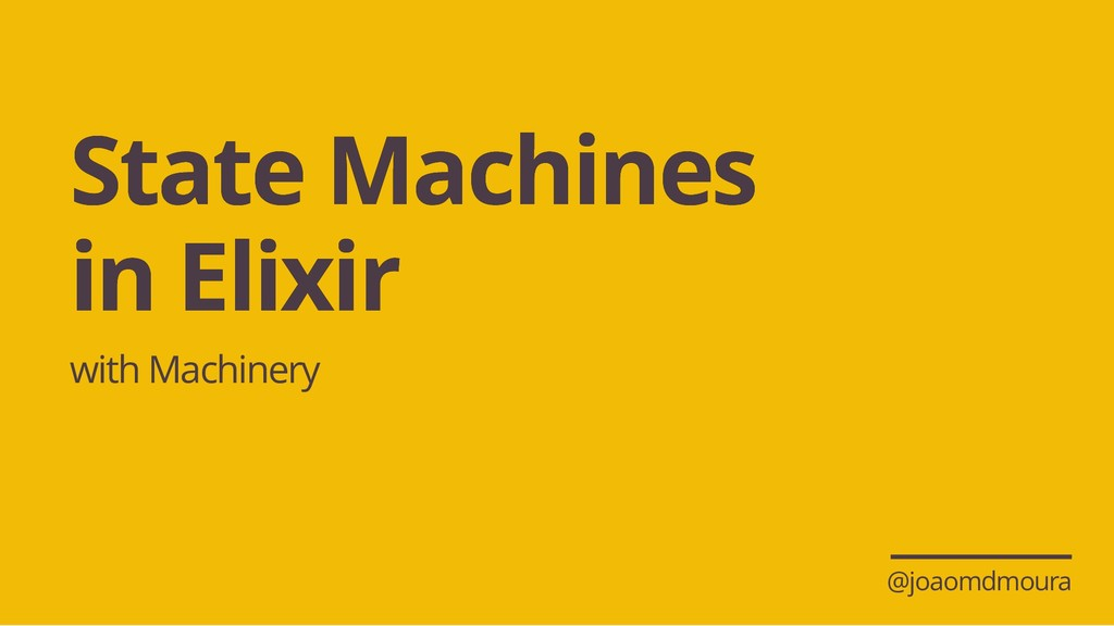 State Machines State Machines in Elixir in Elix...