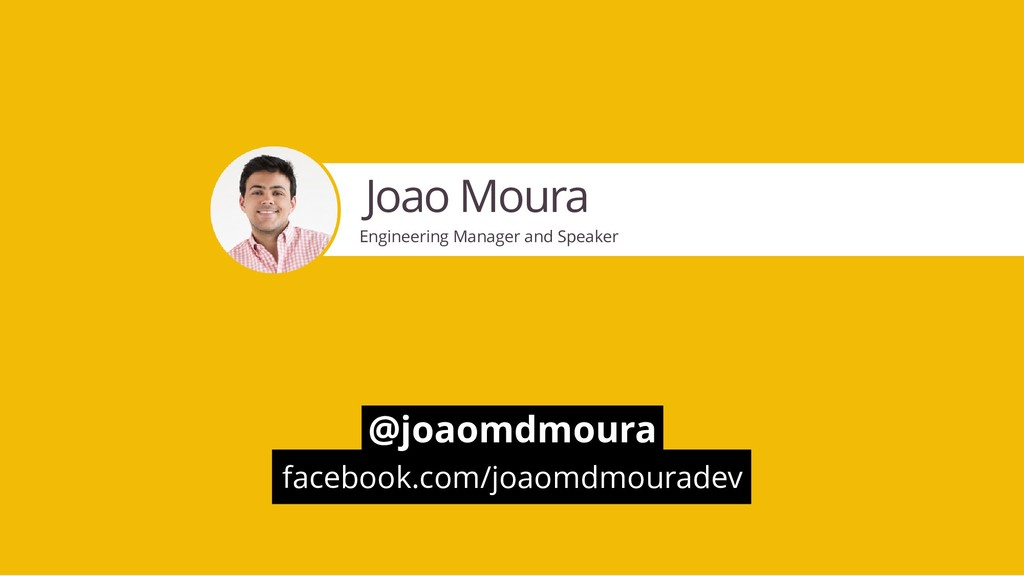 Joao Moura Engineering Manager and Speaker @joa...