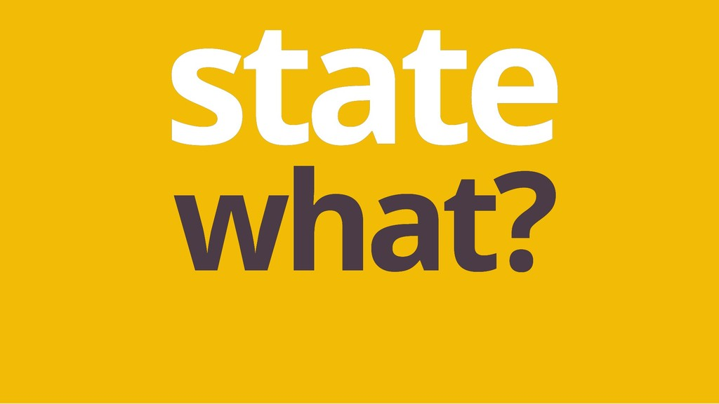 state state what? what?