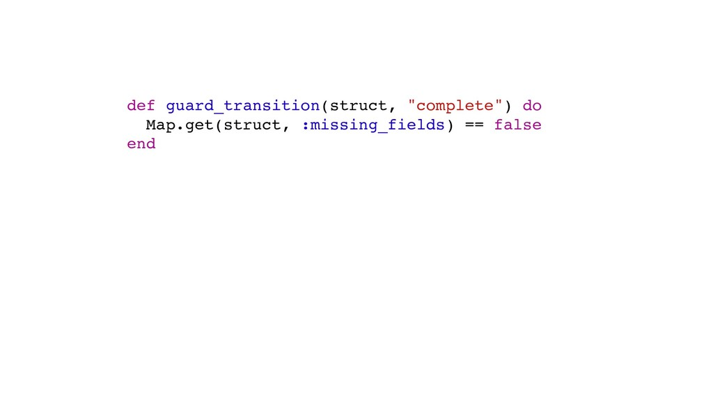 "def guard_transition(struct, ""complete"") do Map..."