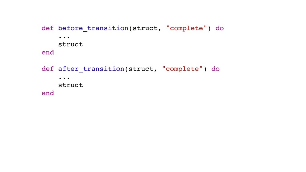 "def before_transition(struct, ""complete"") do ....."