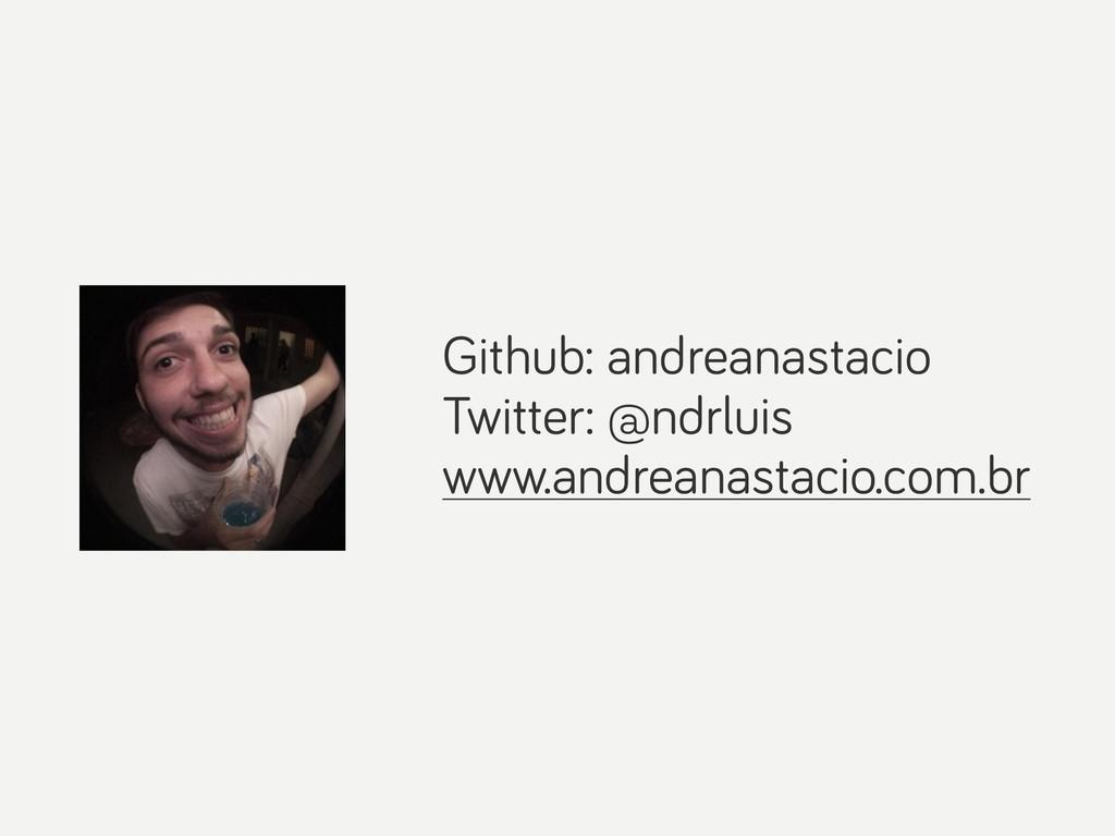 Github: andreanastacio Twitter: @ndrluis www.an...