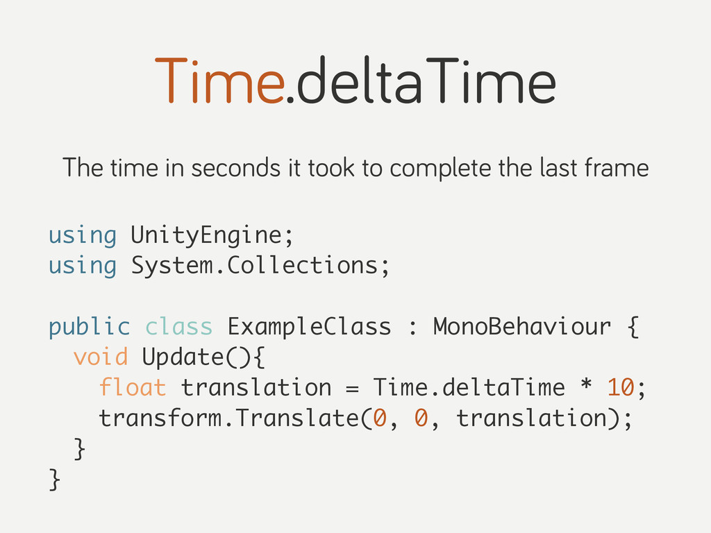 Time.deltaTime The time in seconds it took to c...
