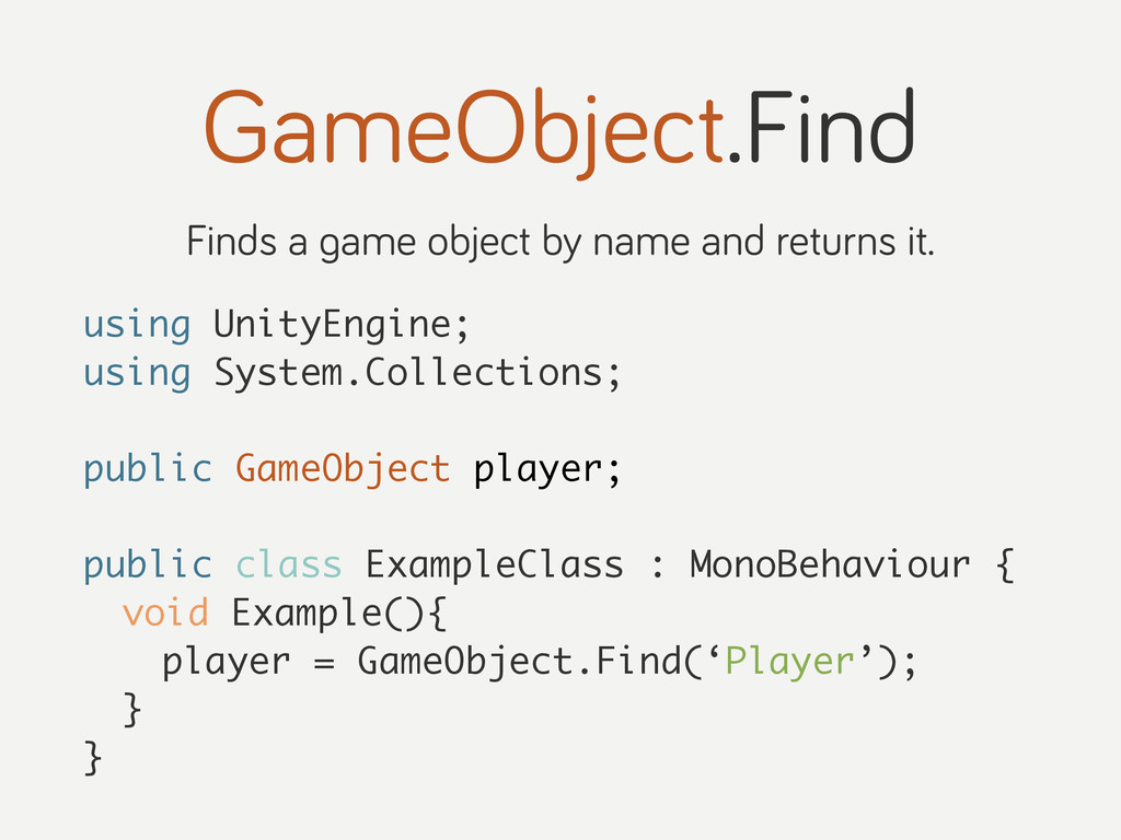 GameObject.Find Finds a game object by name and...