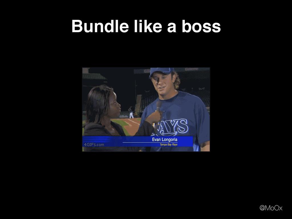 @MoOx Bundle like a boss
