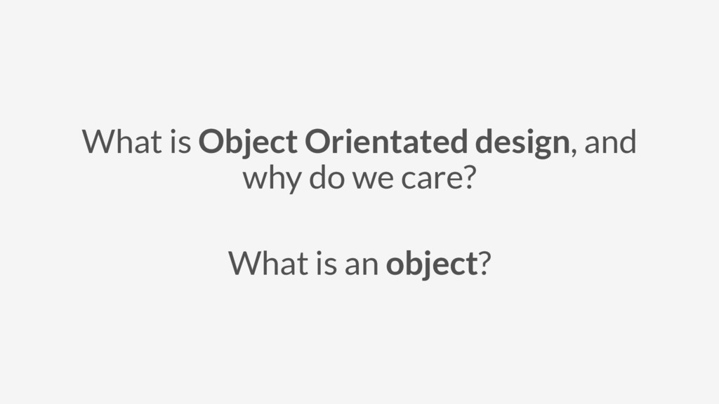 What is Object Orientated design, and why do we...