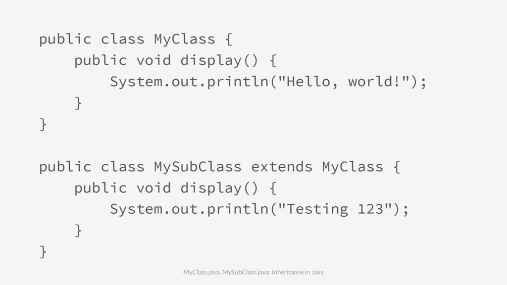 public class MyClass { public void display() { ...