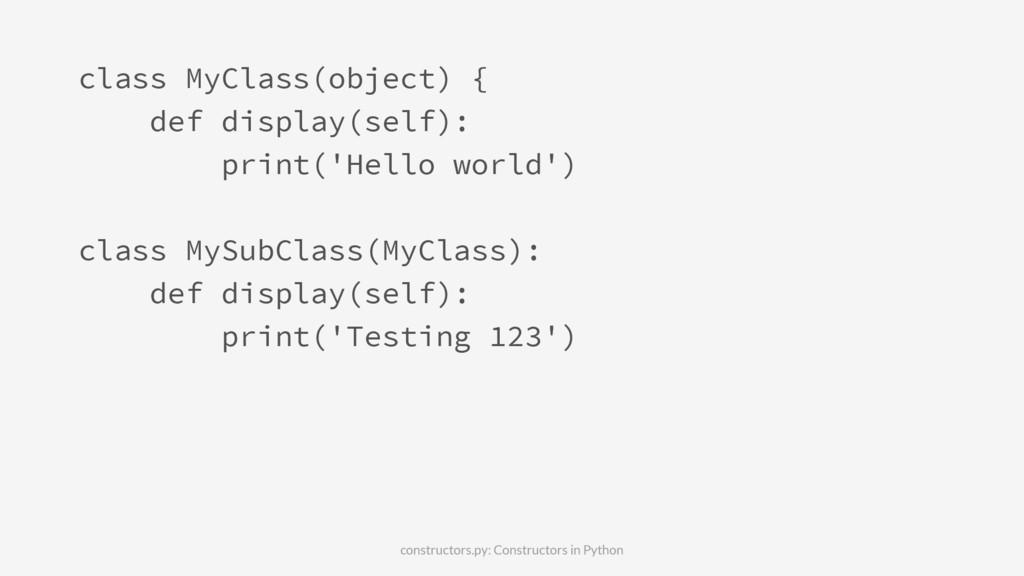class MyClass(object) { def display(self): prin...