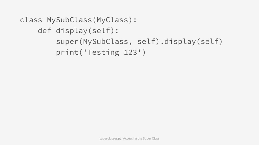 class MySubClass(MyClass): def display(self): s...