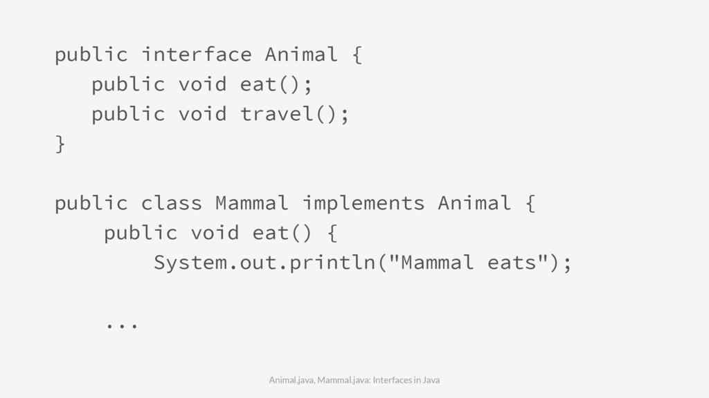 public interface Animal { public void eat(); pu...